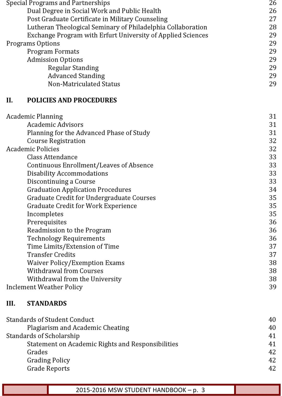 POLICIES AND PROCEDURES Academic Planning 31 Academic Advisors 31 Planning for the Advanced Phase of Study 31 Course Registration 32 Academic Policies 32 Class Attendance 33 Continuous