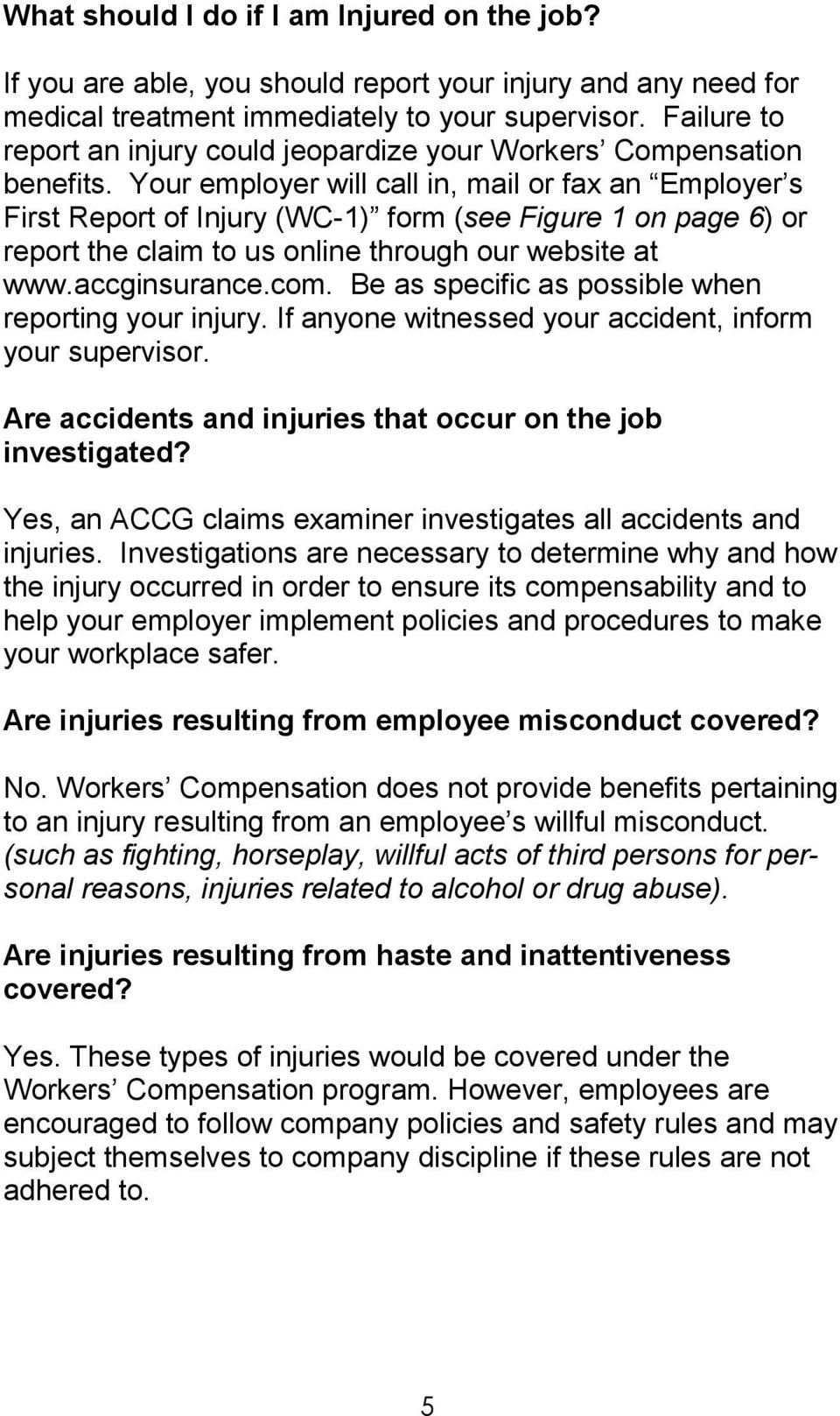 Your employer will call in, mail or fax an Employer s First Report of Injury (WC-1) form (see Figure 1 on page 6) or report the claim to us online through our website at www.accginsurance.com.
