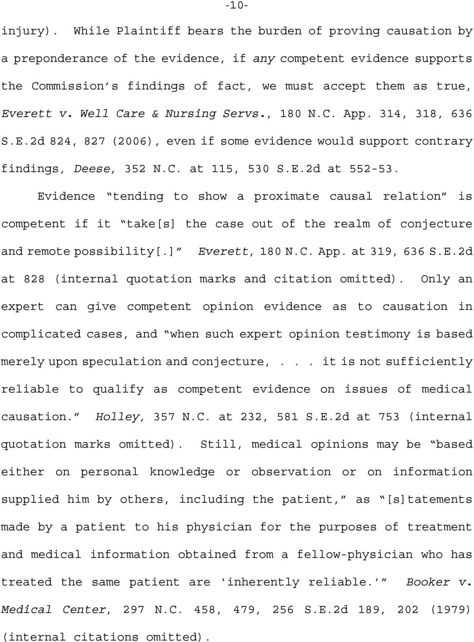 Well Care & Nursing Servs., 180 N.C. App. 314, 318, 636 S.E.2d 824, 827 (2006), even if some evidence would support contrary findings, Deese, 352 N.C. at 115, 530 S.E.2d at 552-53.