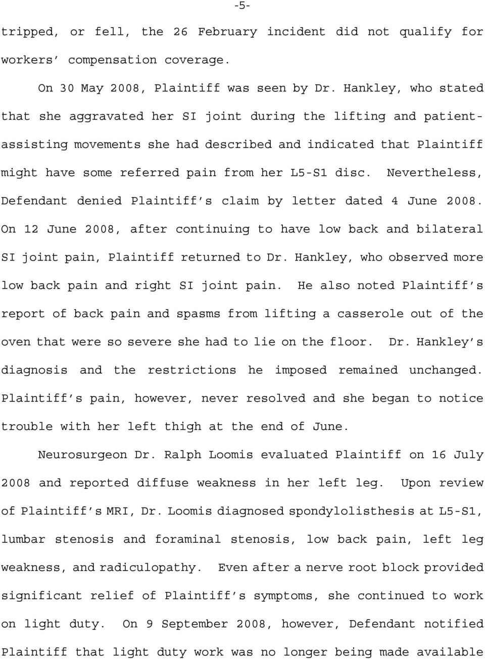 Nevertheless, Defendant denied Plaintiff s claim by letter dated 4 June 2008. On 12 June 2008, after continuing to have low back and bilateral SI joint pain, Plaintiff returned to Dr.