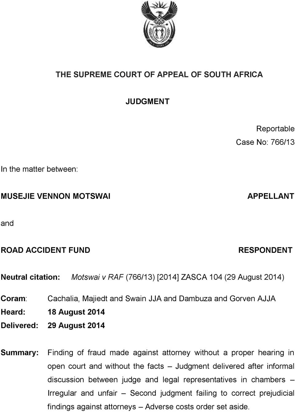 Delivered: 29 August 2014 Summary: Finding of fraud made against attorney without a proper hearing in open court and without the facts Judgment delivered after informal