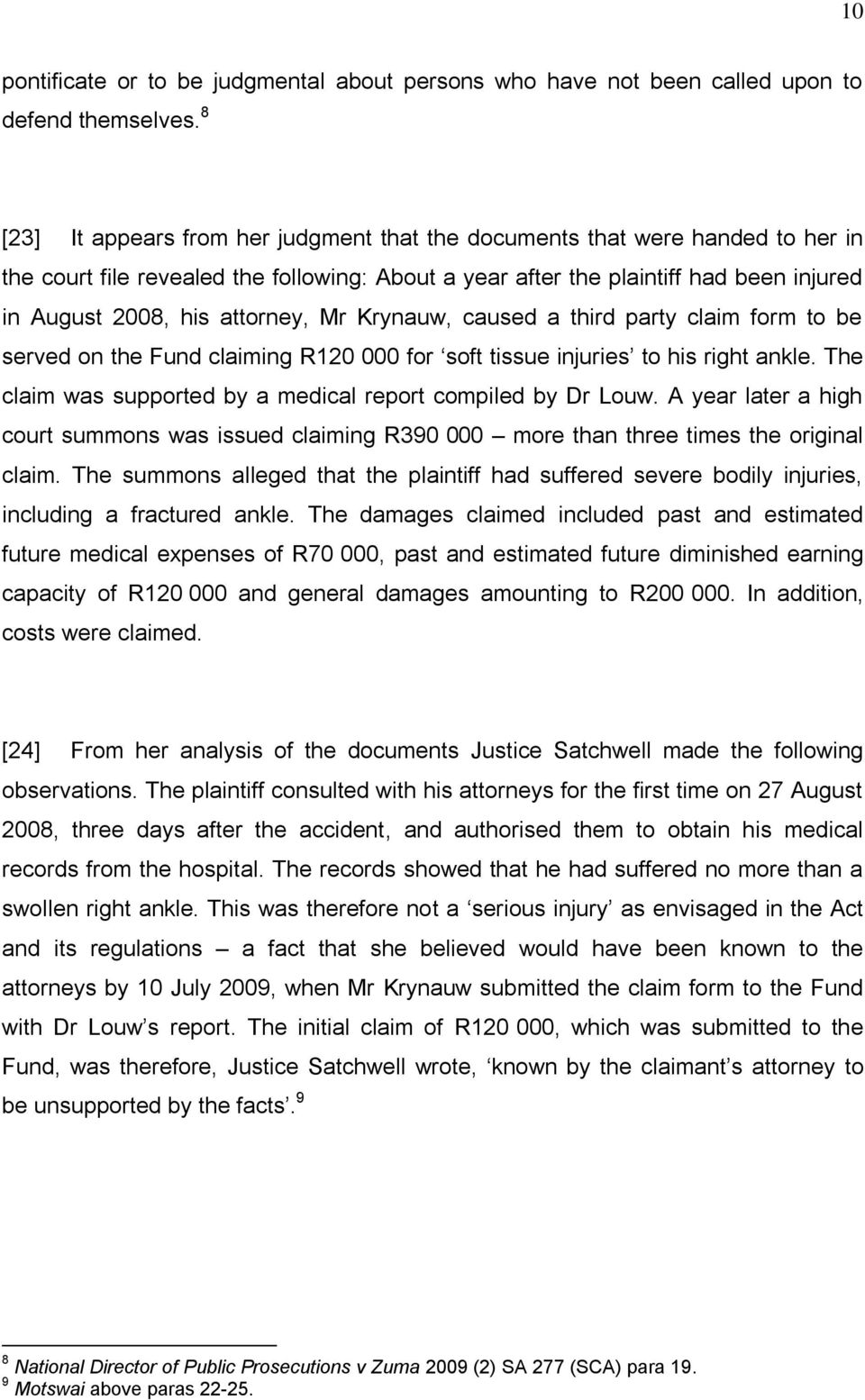 attorney, Mr Krynauw, caused a third party claim form to be served on the Fund claiming R120 000 for soft tissue injuries to his right ankle.
