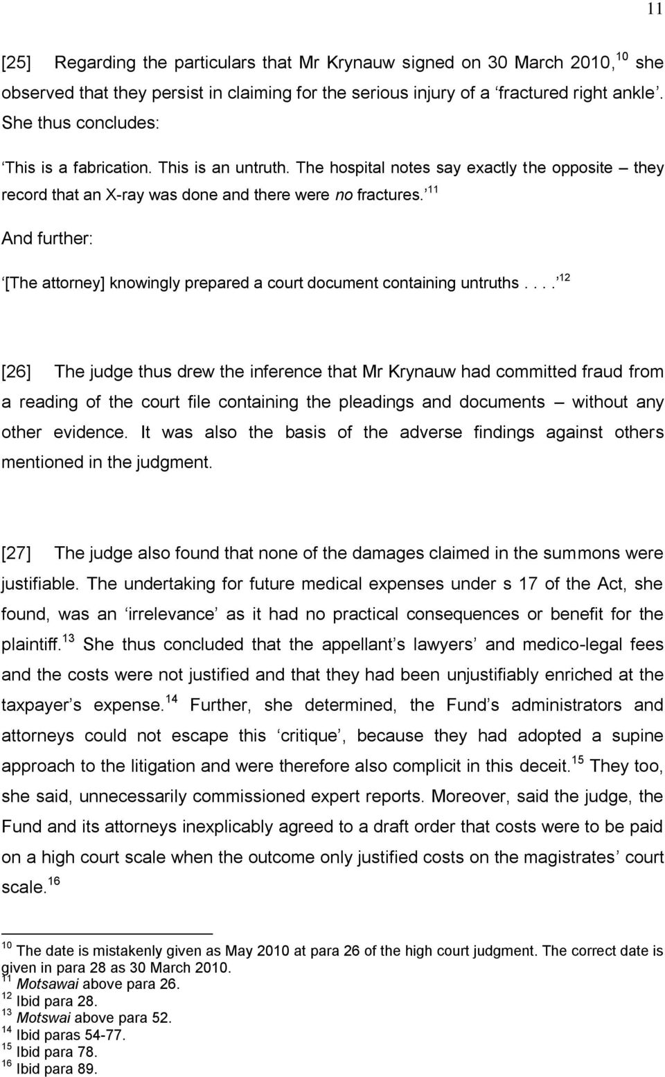 11 And further: [The attorney] knowingly prepared a court document containing untruths.
