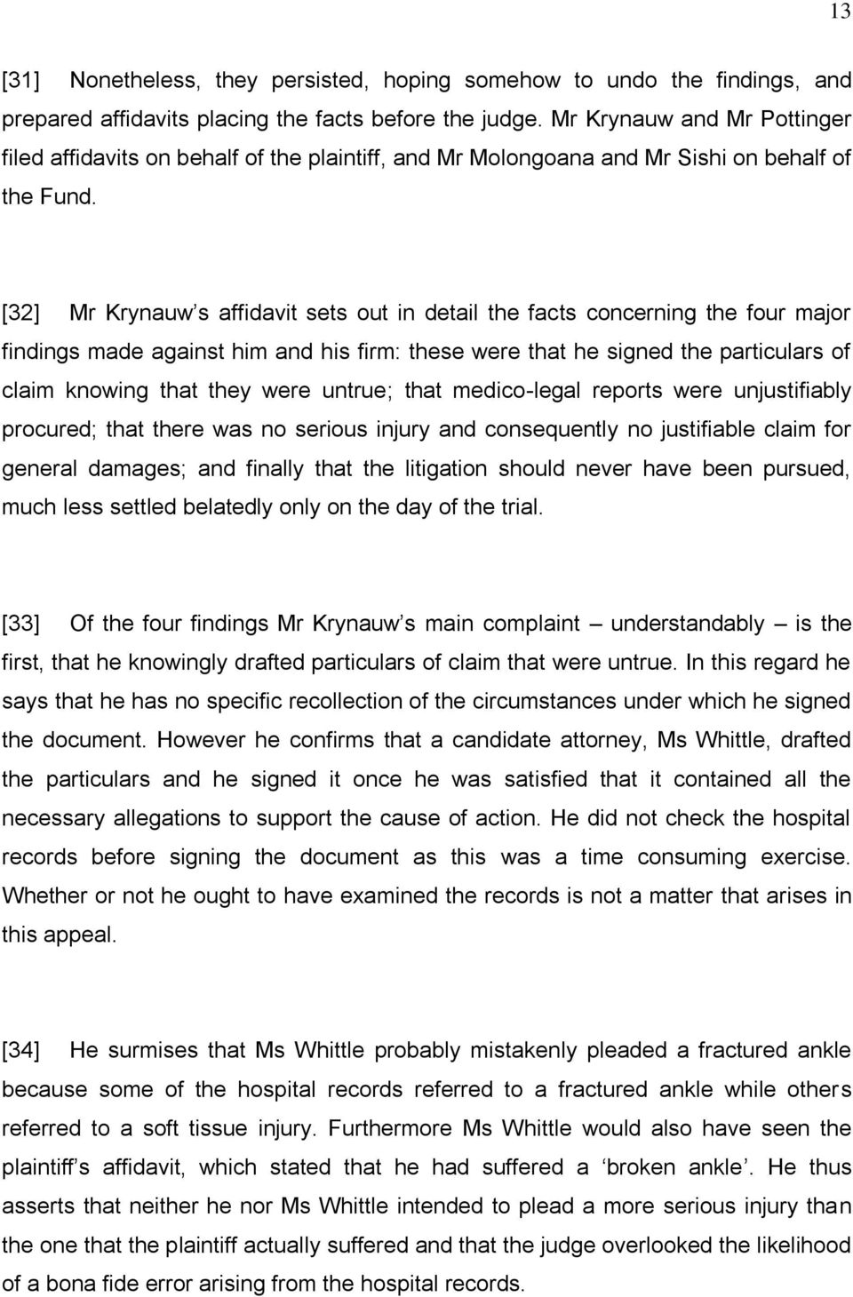 [32] Mr Krynauw s affidavit sets out in detail the facts concerning the four major findings made against him and his firm: these were that he signed the particulars of claim knowing that they were