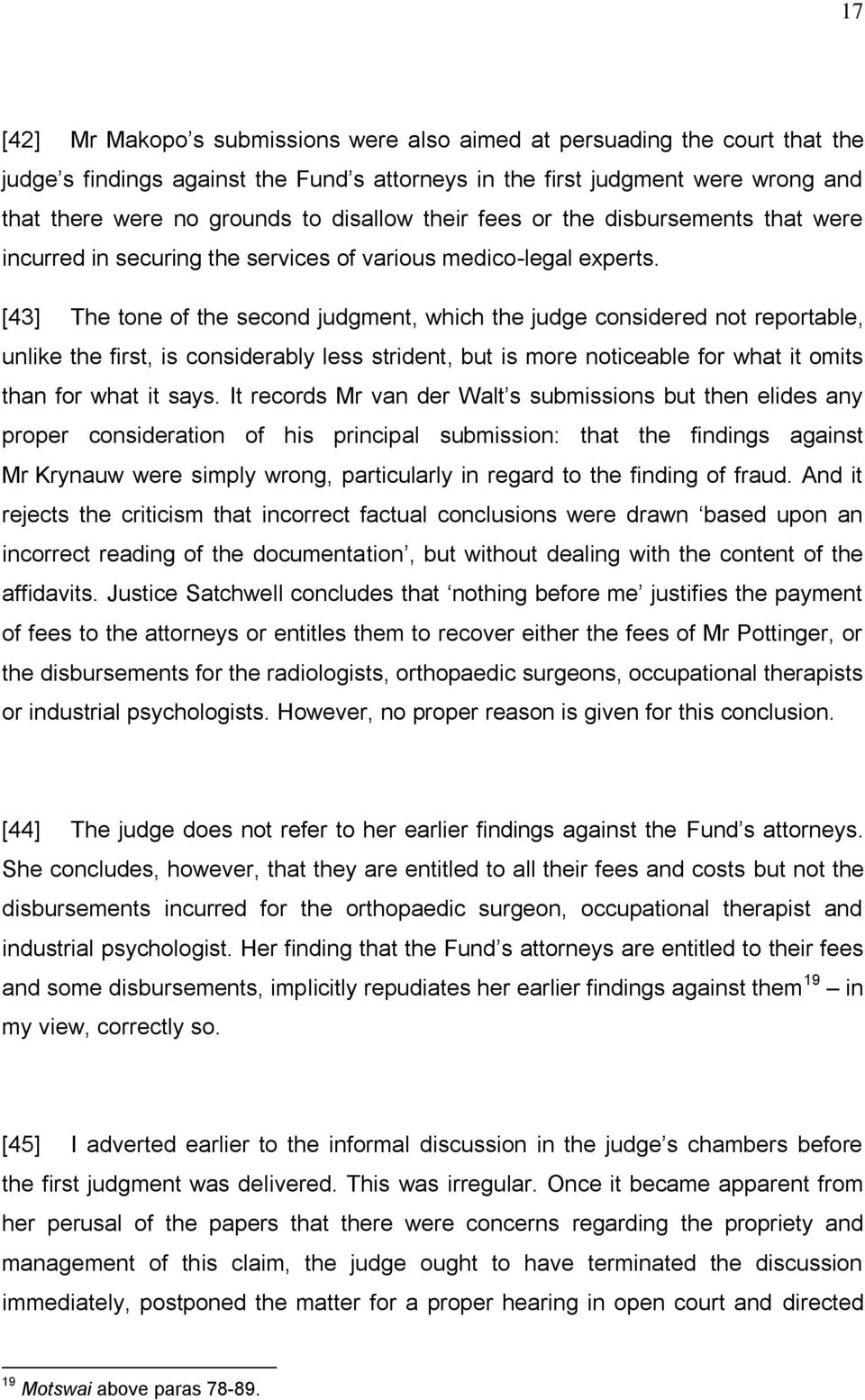 [43] The tone of the second judgment, which the judge considered not reportable, unlike the first, is considerably less strident, but is more noticeable for what it omits than for what it says.
