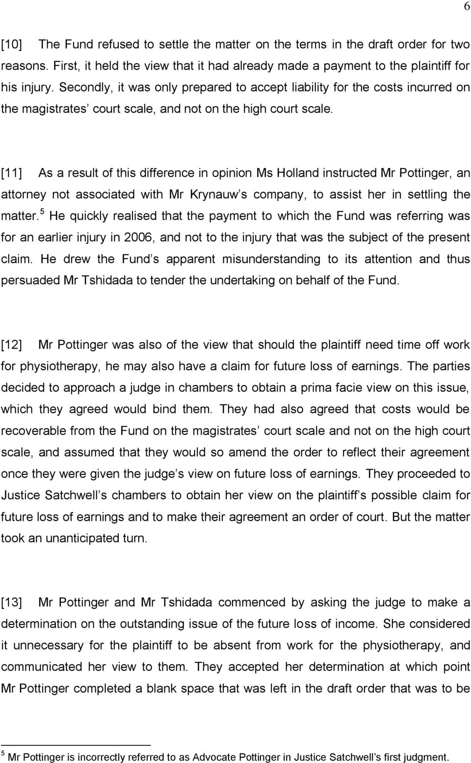 [11] As a result of this difference in opinion Ms Holland instructed Mr Pottinger, an attorney not associated with Mr Krynauw s company, to assist her in settling the matter.