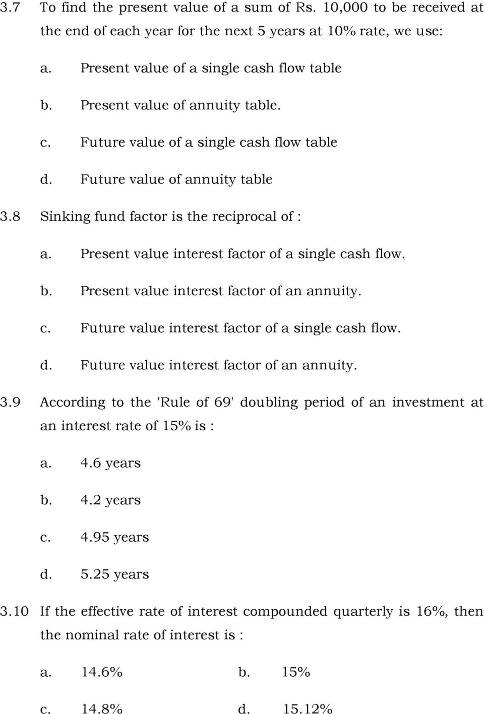 Present value interest factor of a single cash flow. b. Present value interest factor of an annuity. c. Future value interest factor of a single cash flow. d.