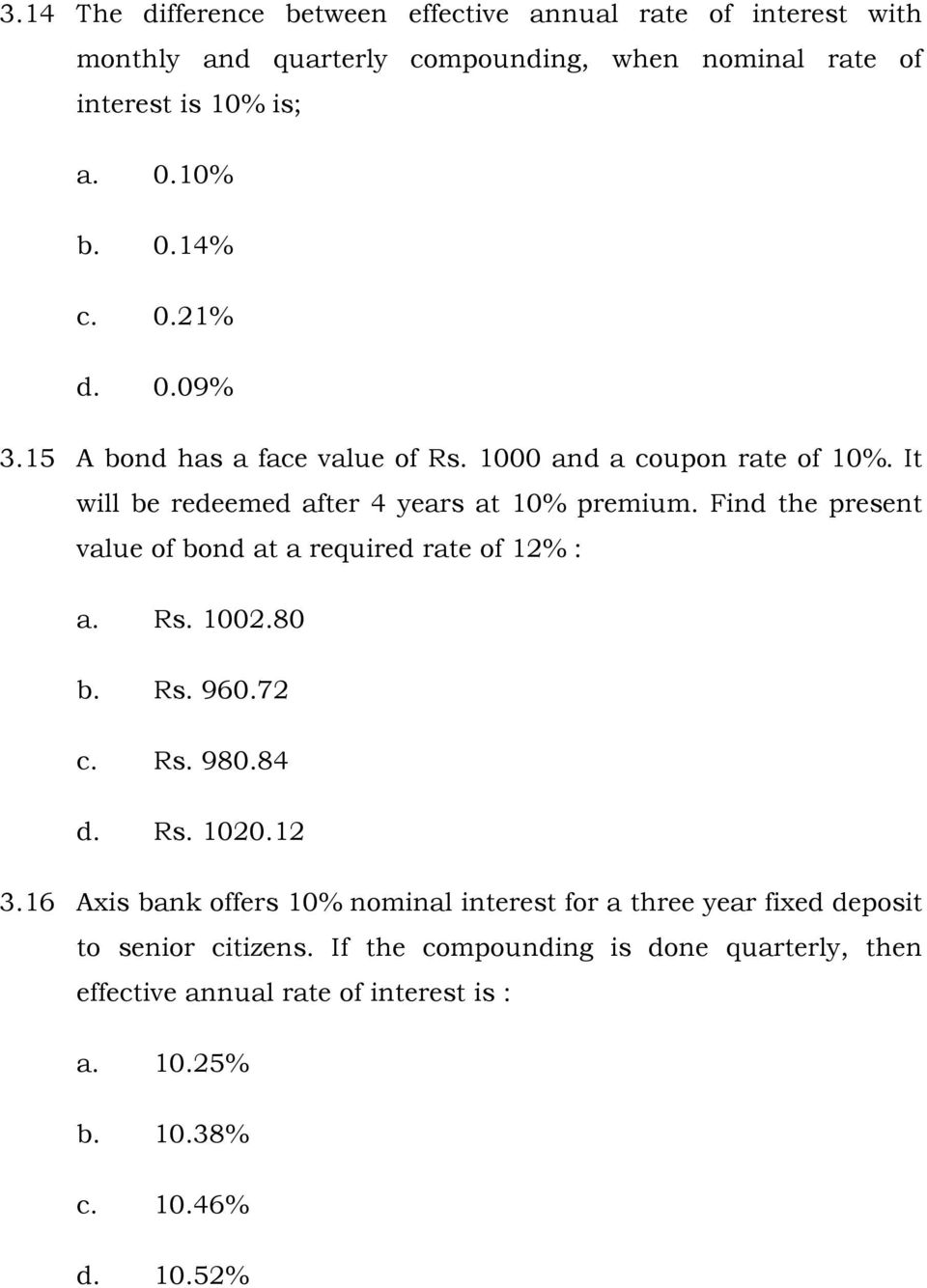 Find the present value of bond at a required rate of 12% : a. Rs. 1002.80 b. Rs. 960.72 c. Rs. 980.84 d. Rs. 1020.12 3.