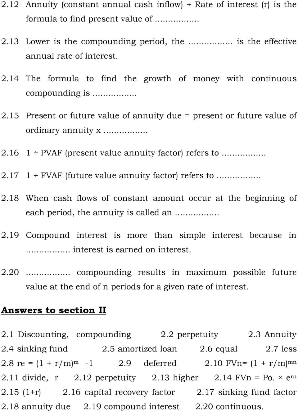 .. 2.18 When cash flows of constant amount occur at the beginning of each period, the annuity is called an... 2.19 Compound interest is more than simple interest because in.