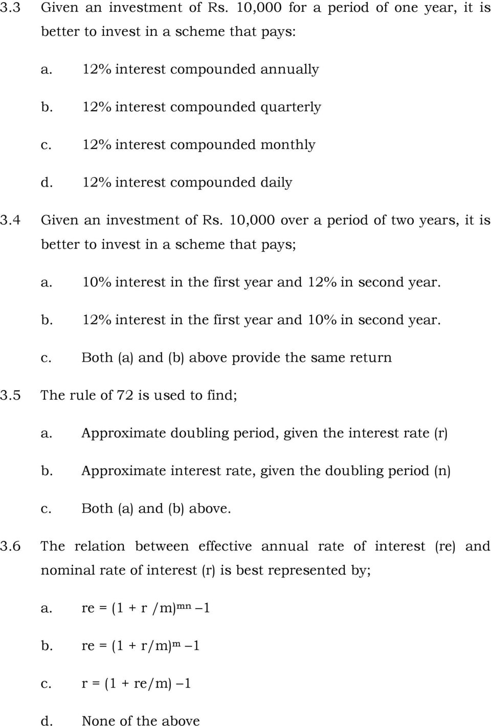 10% interest in the first year and 12% in second year. b. 12% interest in the first year and 10% in second year. c. Both (a) and (b) above provide the same return 3.