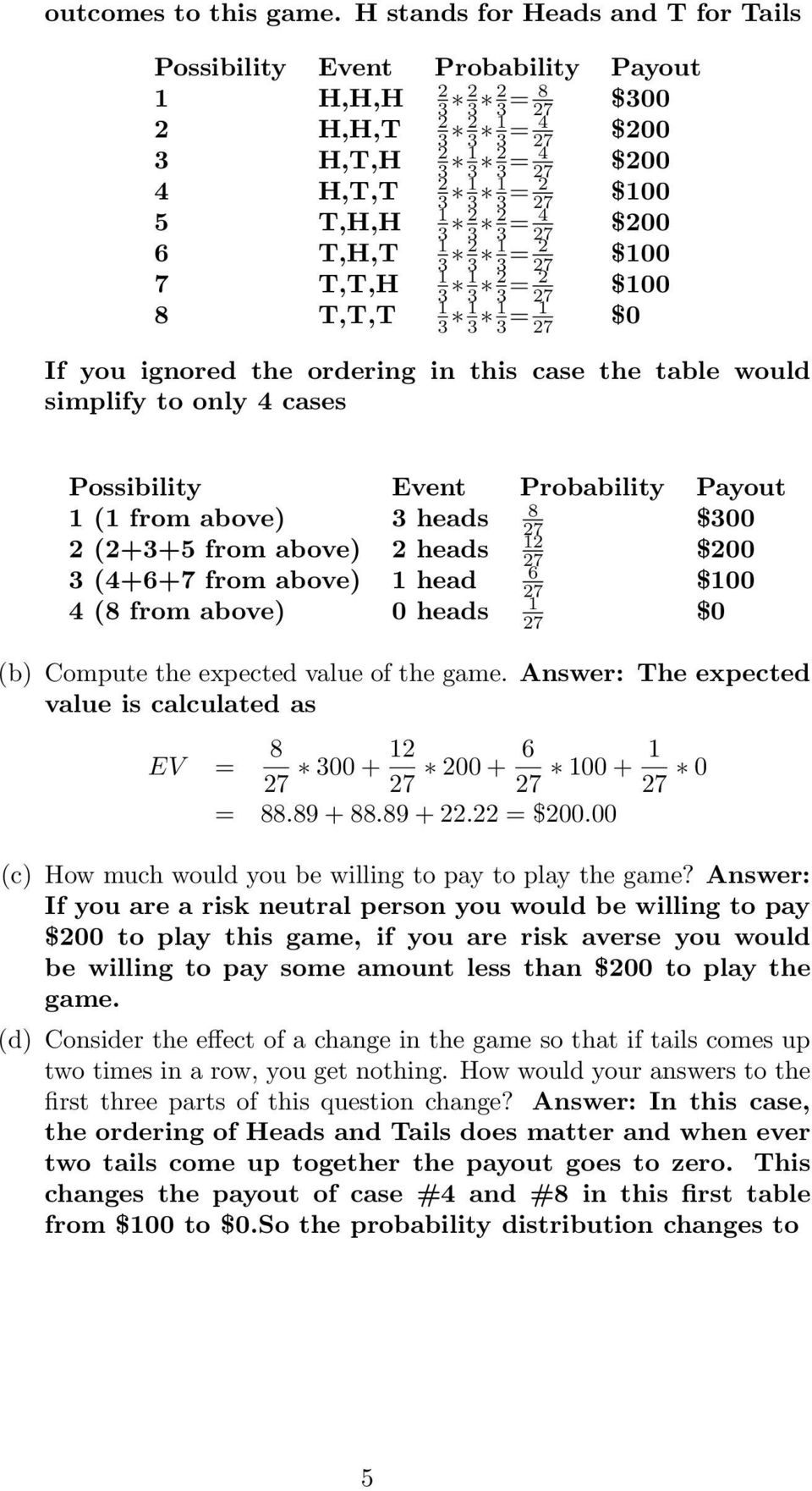 27 6 T,H,T 3 2 3 3 = 2 27 0 7 T,T,H 3 3 2 3 = 2 27 0 8 T,T,T 3 3 3 = 27 If you ignored the ordering in this case the table would simplify to only 4 cases Possibility Event Probability Payout 8 ( from