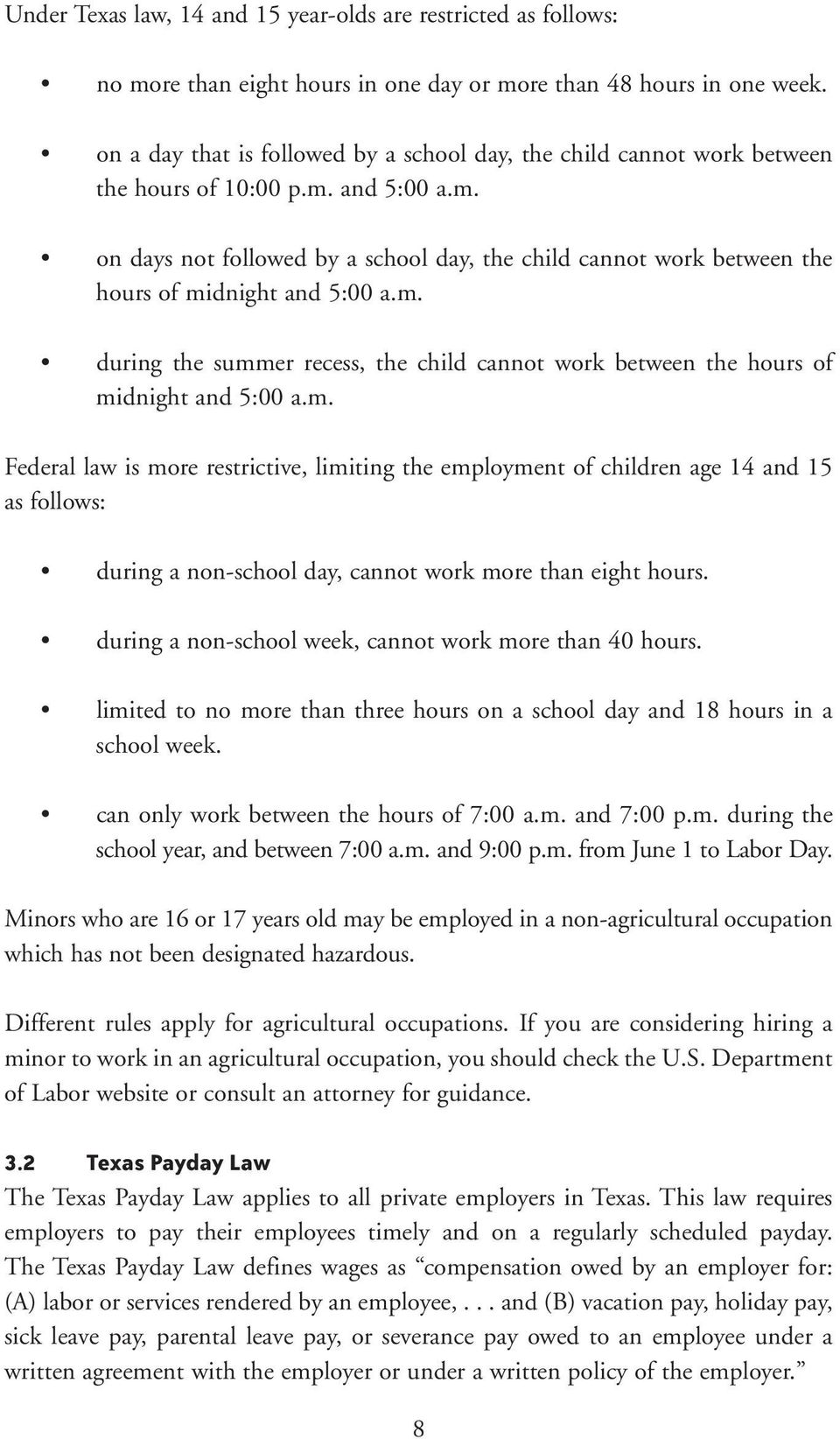 m. during the summer recess, the child cannot work between the hours of midnight and 5:00 a.m. Federal law is more restrictive, limiting the employment of children age 14 and 15 as follows: during a non-school day, cannot work more than eight hours.