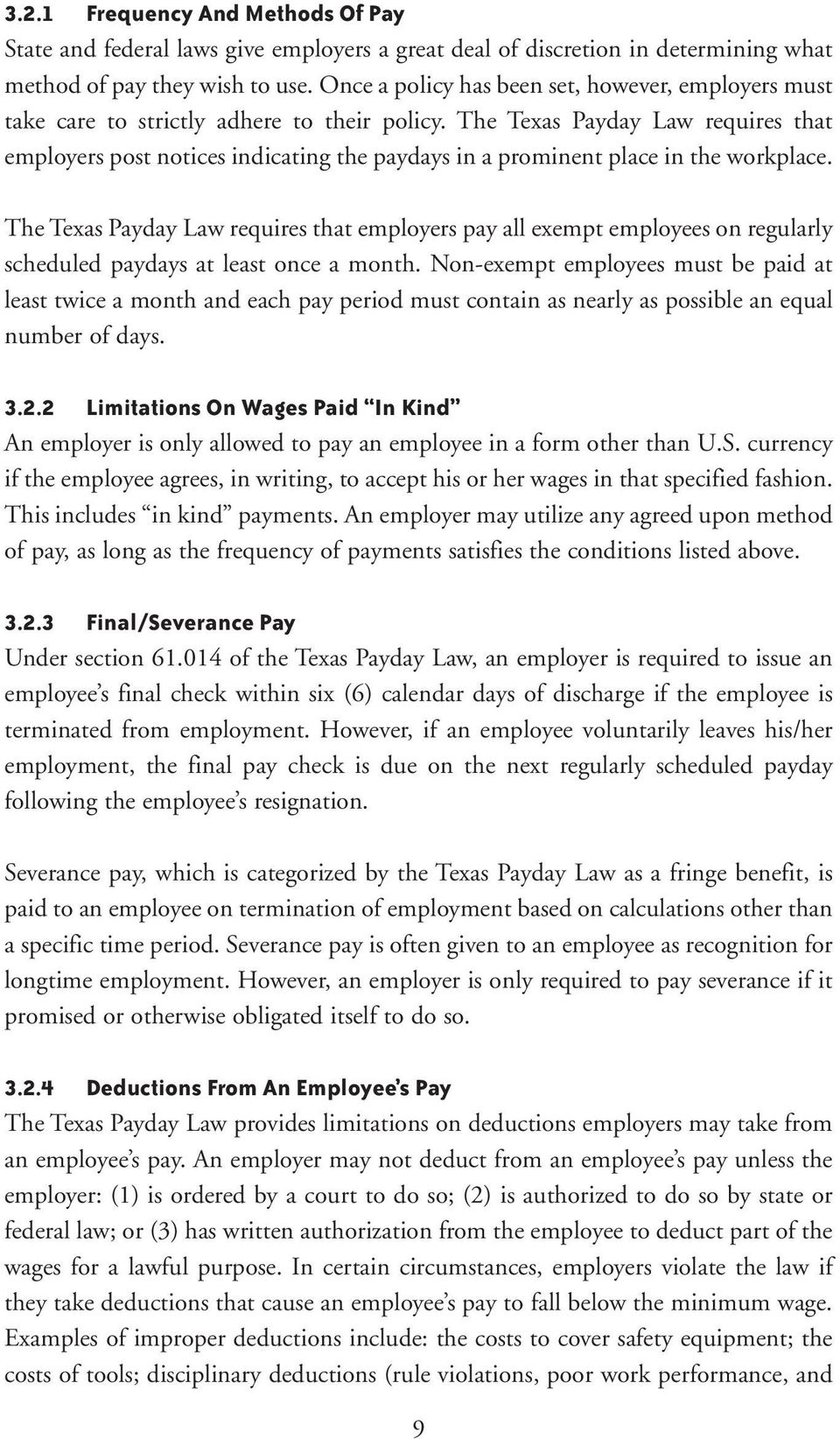 The Texas Payday Law requires that employers post notices indicating the paydays in a prominent place in the workplace.