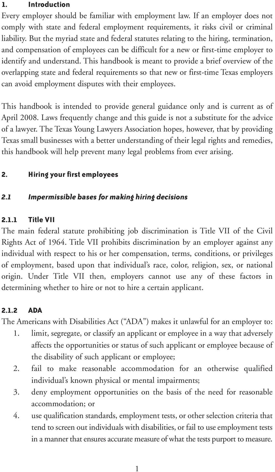 This handbook is meant to provide a brief overview of the overlapping state and federal requirements so that new or first-time Texas employers can avoid employment disputes with their employees.
