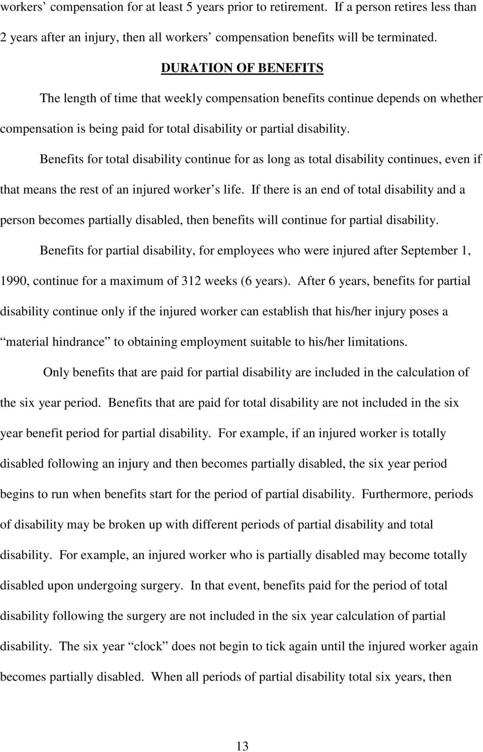 Benefits for total disability continue for as long as total disability continues, even if that means the rest of an injured worker s life.