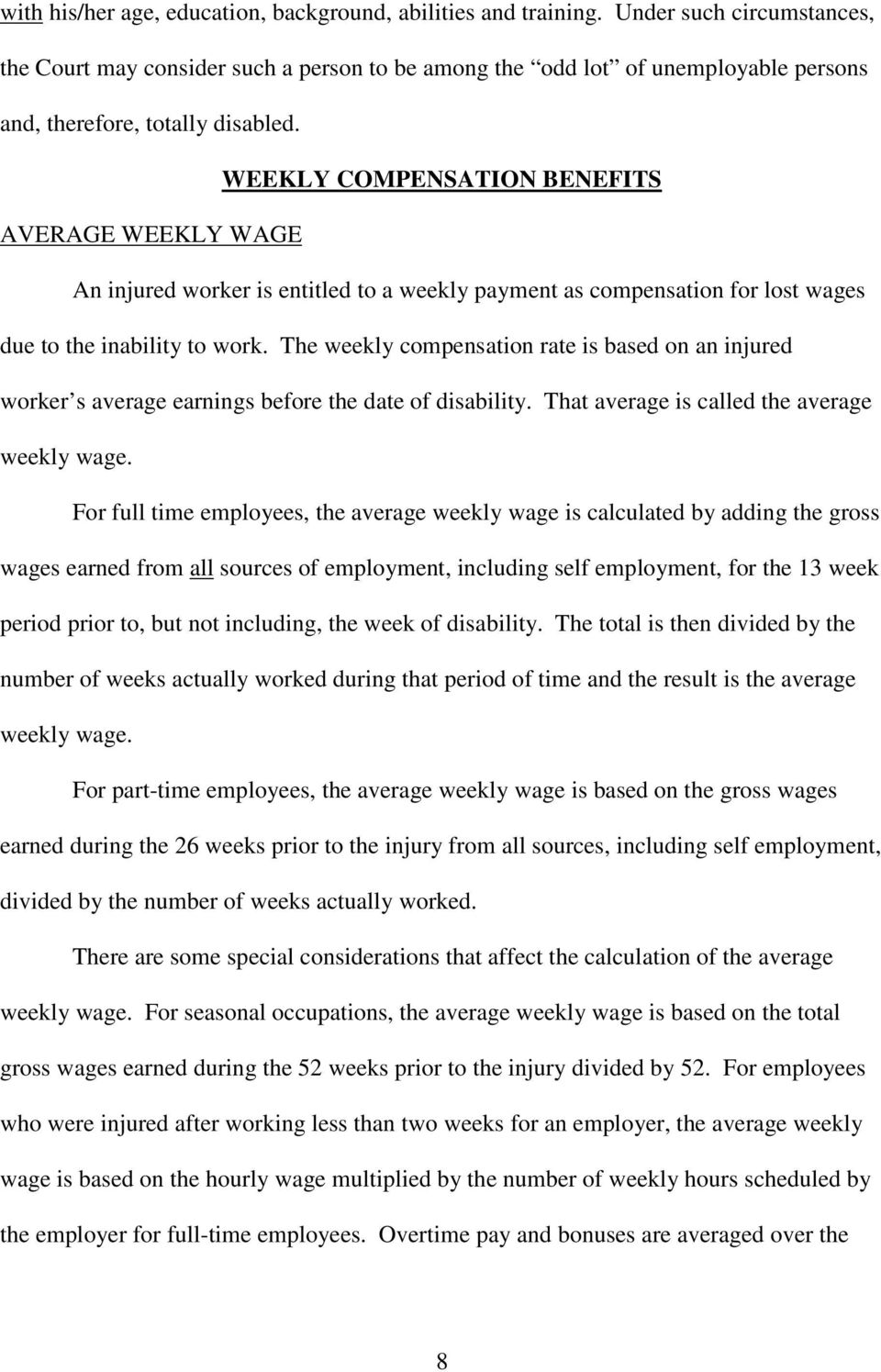 WEEKLY COMPENSATION BENEFITS AVERAGE WEEKLY WAGE An injured worker is entitled to a weekly payment as compensation for lost wages due to the inability to work.