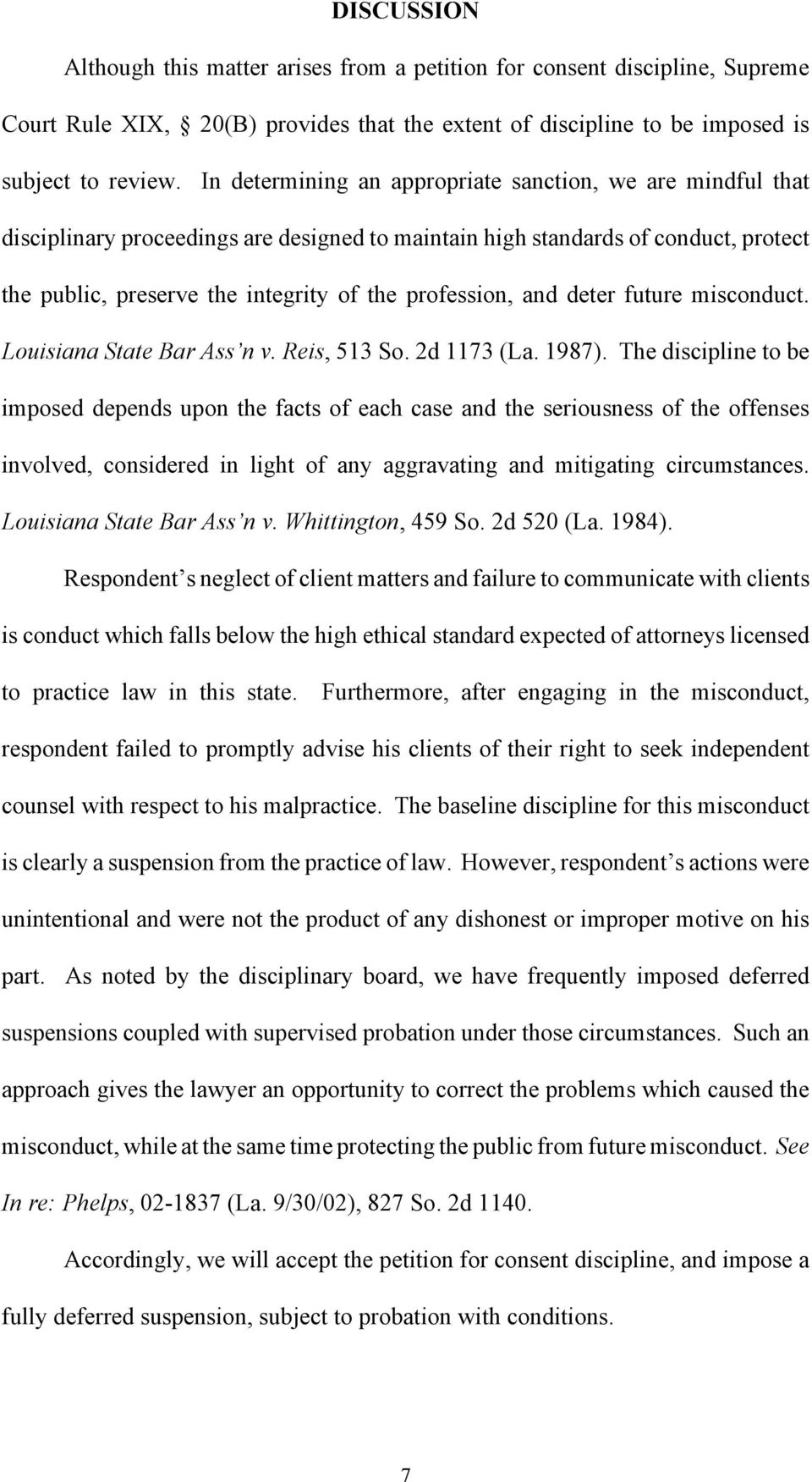 and deter future misconduct. Louisiana State Bar Ass n v. Reis, 513 So. 2d 1173 (La. 1987).