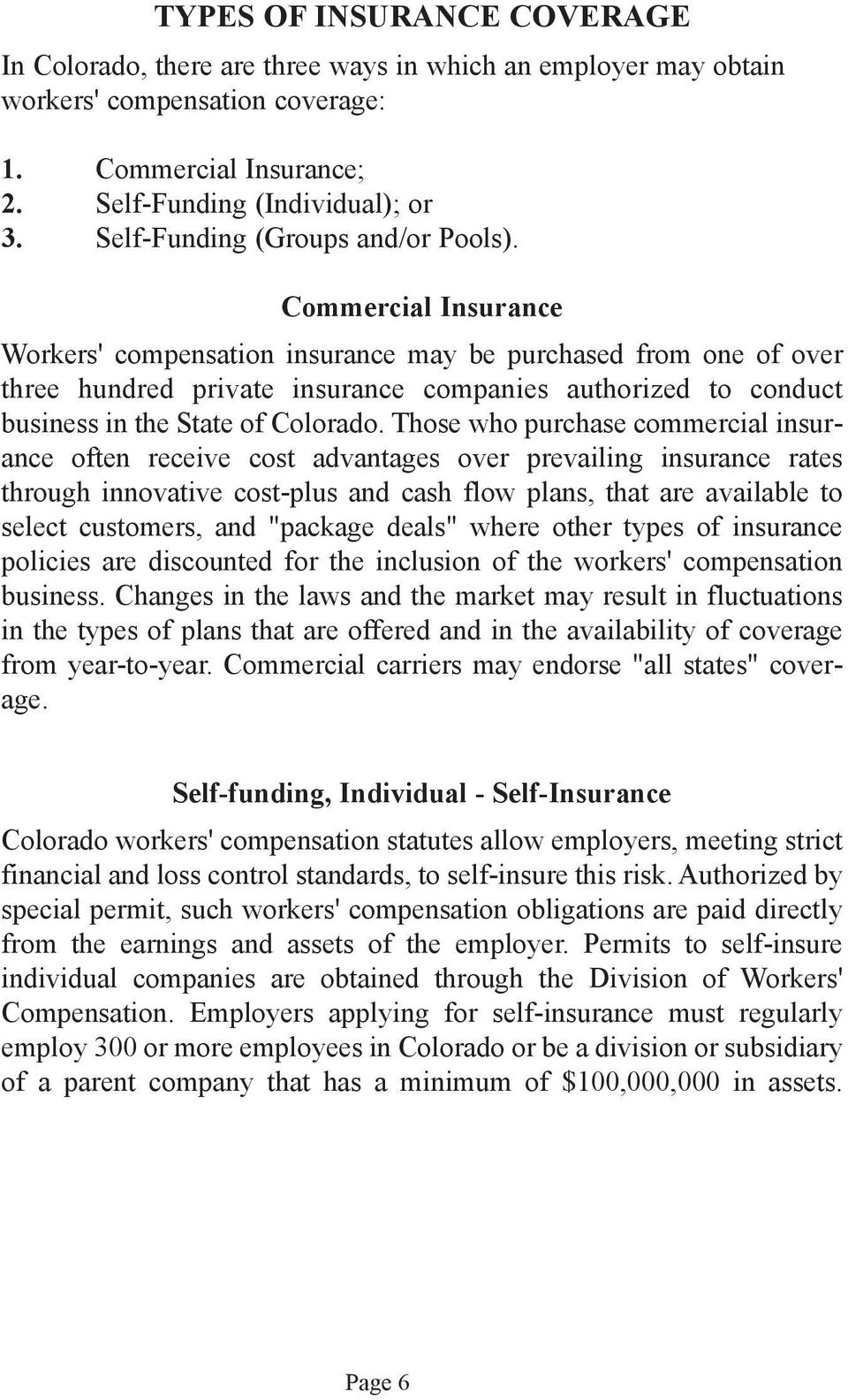 Commercial Insurance Workers' compensation insurance may be purchased from one of over three hundred private insurance companies authorized to conduct business in the State of Colorado.