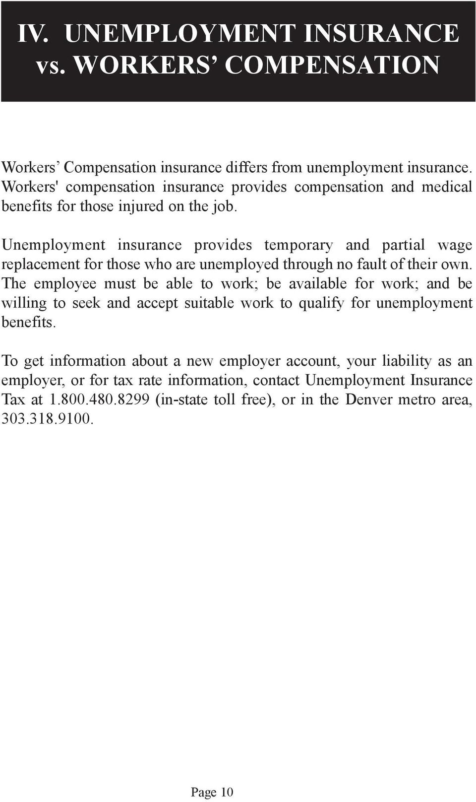 Unemployment insurance provides temporary and partial wage replacement for those who are unemployed through no fault of their own.