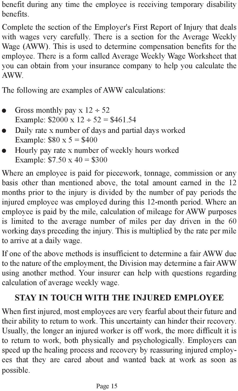 There is a form called Average Weekly Wage Worksheet that you can obtain from your insurance company to help you calculate the AWW.