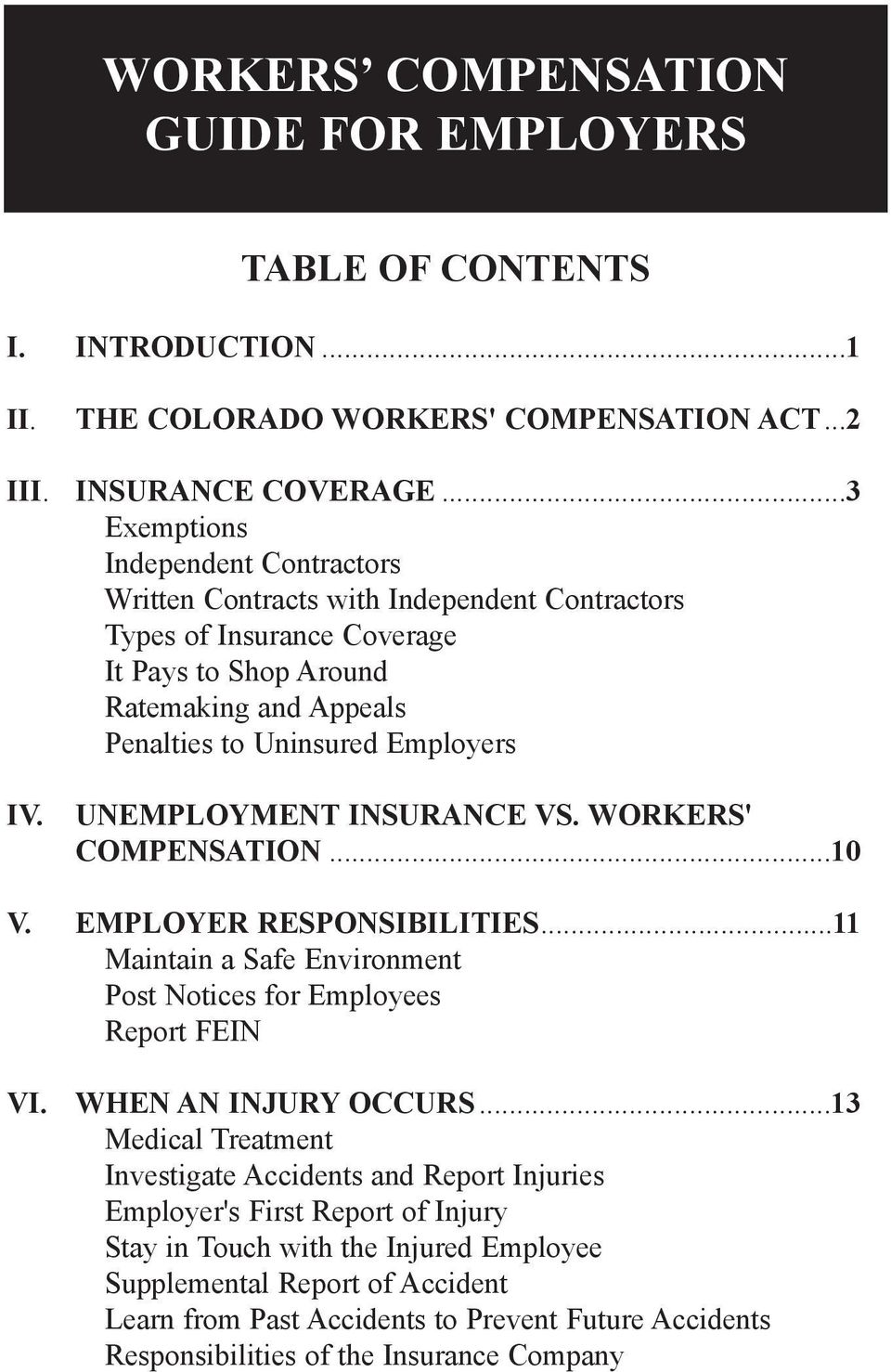 UNEMPLOYMENT INSURANCE VS. WORKERS' COMPENSATION...10 V. EMPLOYER RESPONSIBILITIES...11 Maintain a Safe Environment Post Notices for Employees Report FEIN VI. WHEN AN INJURY OCCURS.