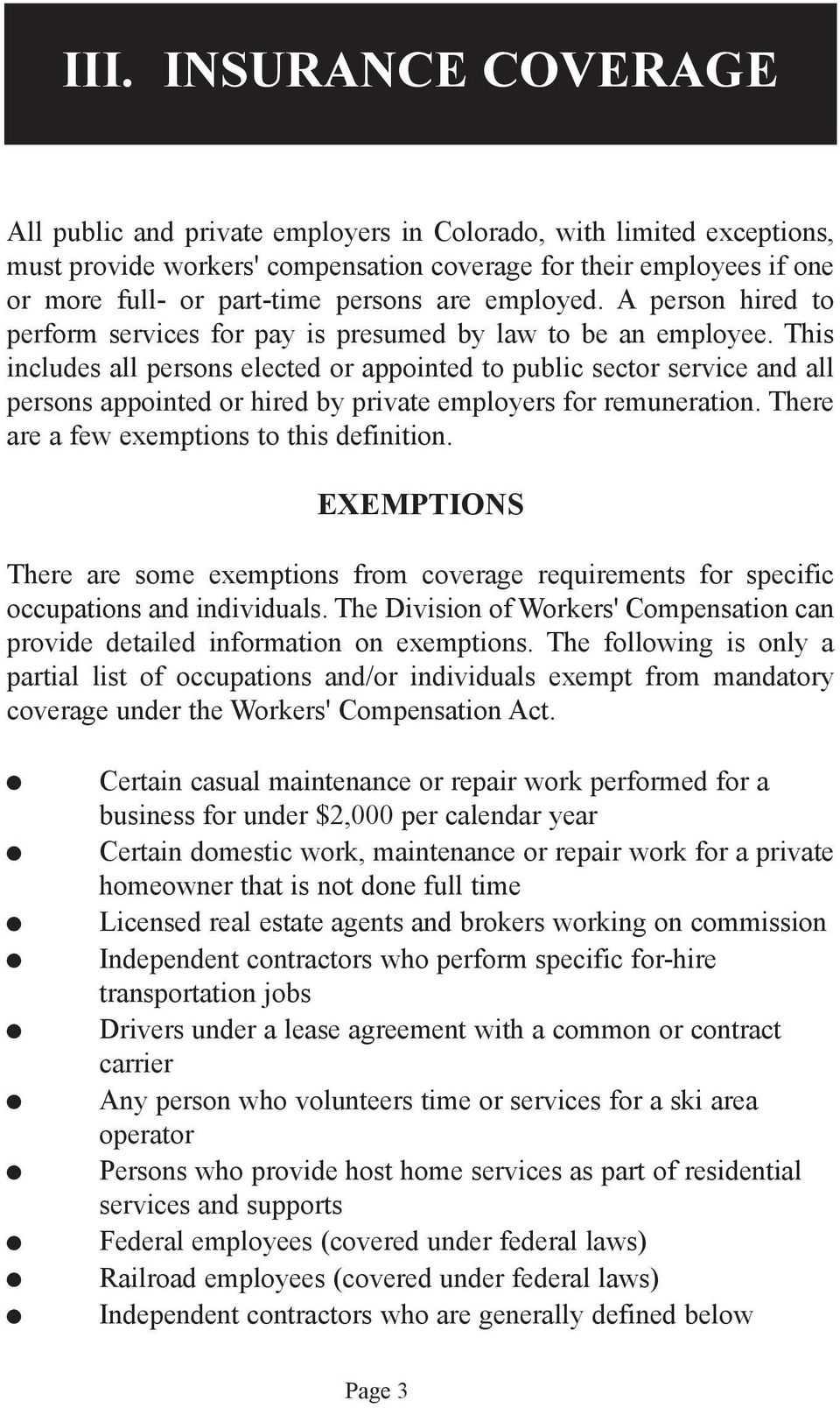 This includes all persons elected or appointed to public sector service and all persons appointed or hired by private employers for remuneration. There are a few exemptions to this definition.