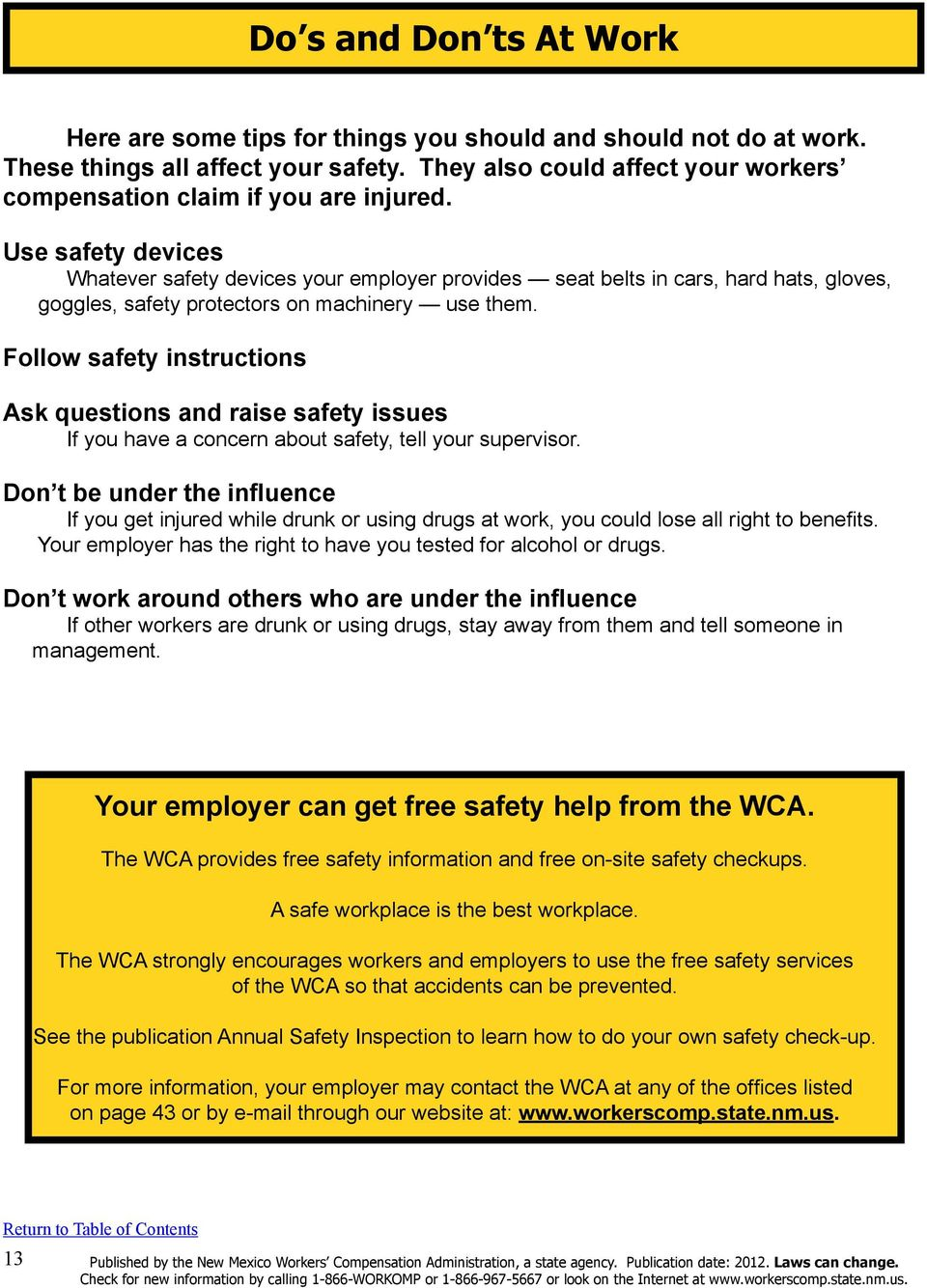 Use safety devices Whatever safety devices your employer provides seat belts in cars, hard hats, gloves, goggles, safety protectors on machinery use them.