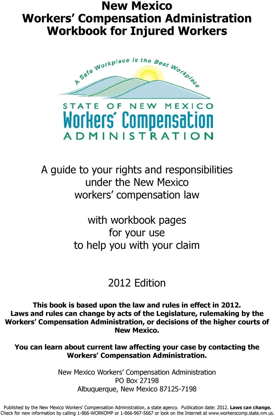 Laws and rules can change by acts of the Legislature, rulemaking by the Workers Compensation Administration, or decisions of the higher courts of New Mexico.