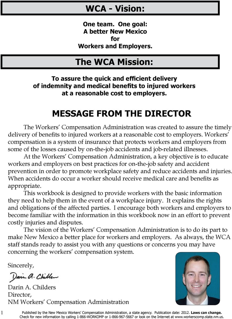 MESSAGE FROM THE DIRECTOR The Workers Compensation Administration was created to assure the timely delivery of benefits to injured workers at a reasonable cost to employers.