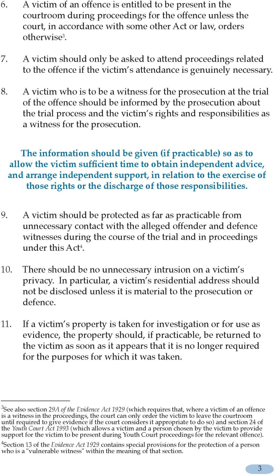 A victim who is to be a witness for the prosecution at the trial of the offence should be informed by the prosecution about the trial process and the victim s rights and responsibilities as a witness
