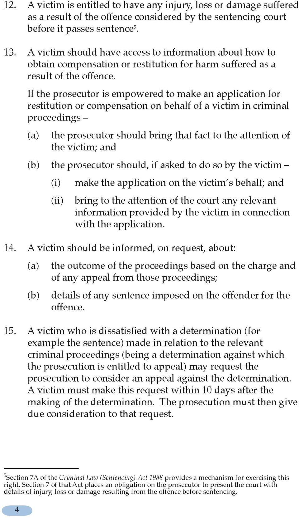 If the prosecutor is empowered to make an application for restitution or compensation on behalf of a victim in criminal proceedings (a) the prosecutor should bring that fact to the attention of the