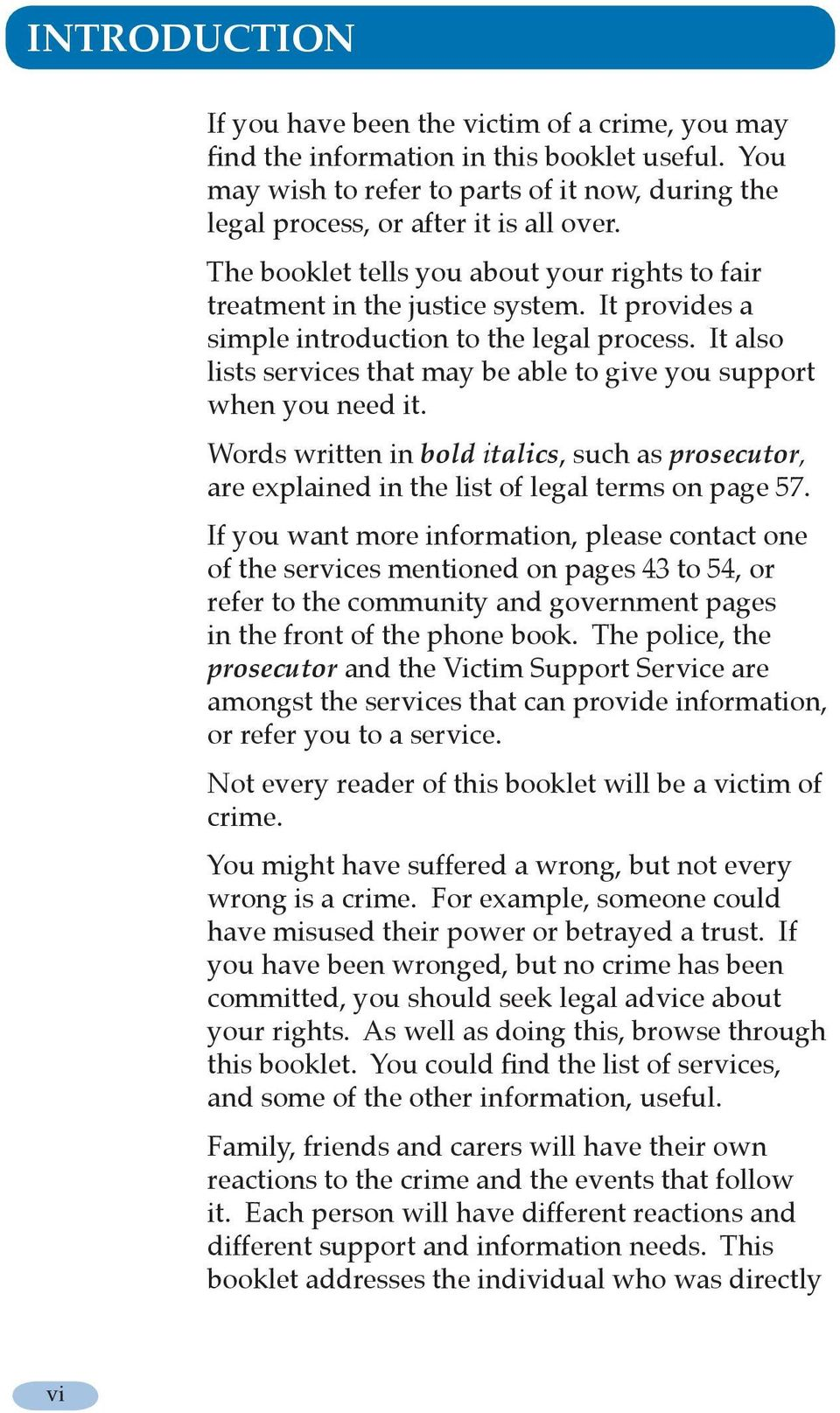 It also lists services that may be able to give you support when you need it. Words written in bold italics, such as prosecutor, are explained in the list of legal terms on page 57.