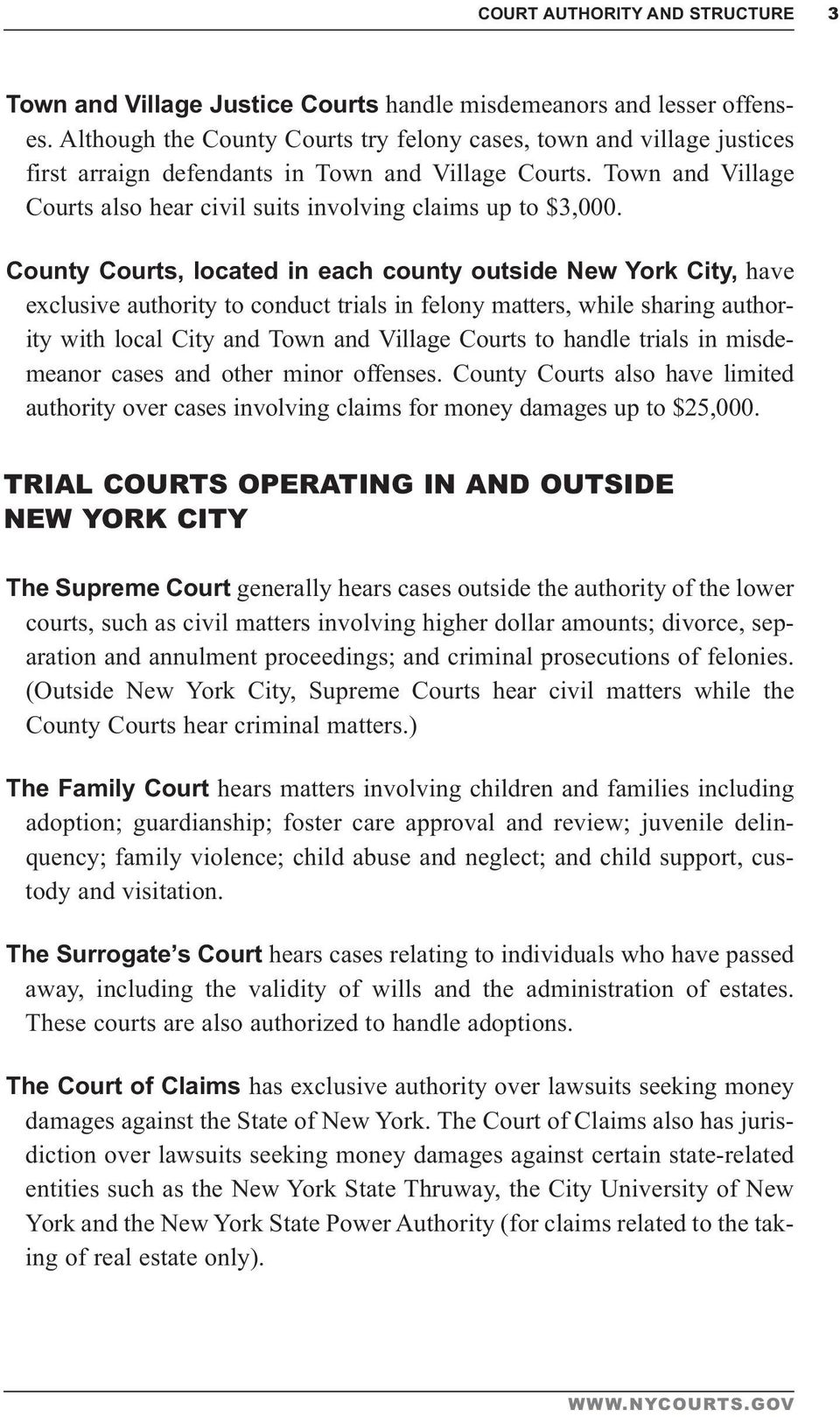 County Courts, located in each county outside New York City, have exclusive authority to conduct trials in felony matters, while sharing authority with local City and Town and Village Courts to