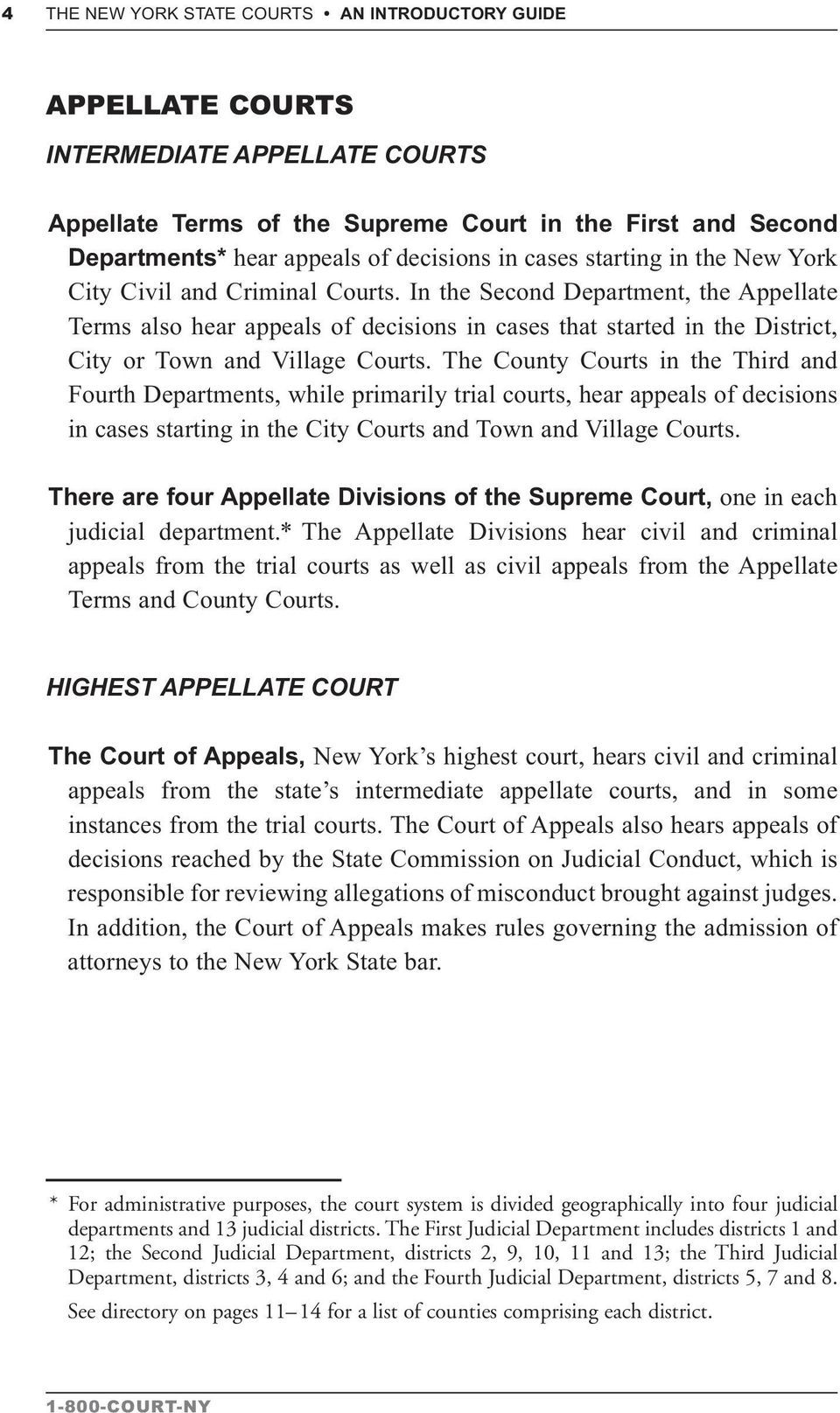 In the Second Department, the Appellate Terms also hear appeals of decisions in cases that started in the District, City or Town and Village Courts.