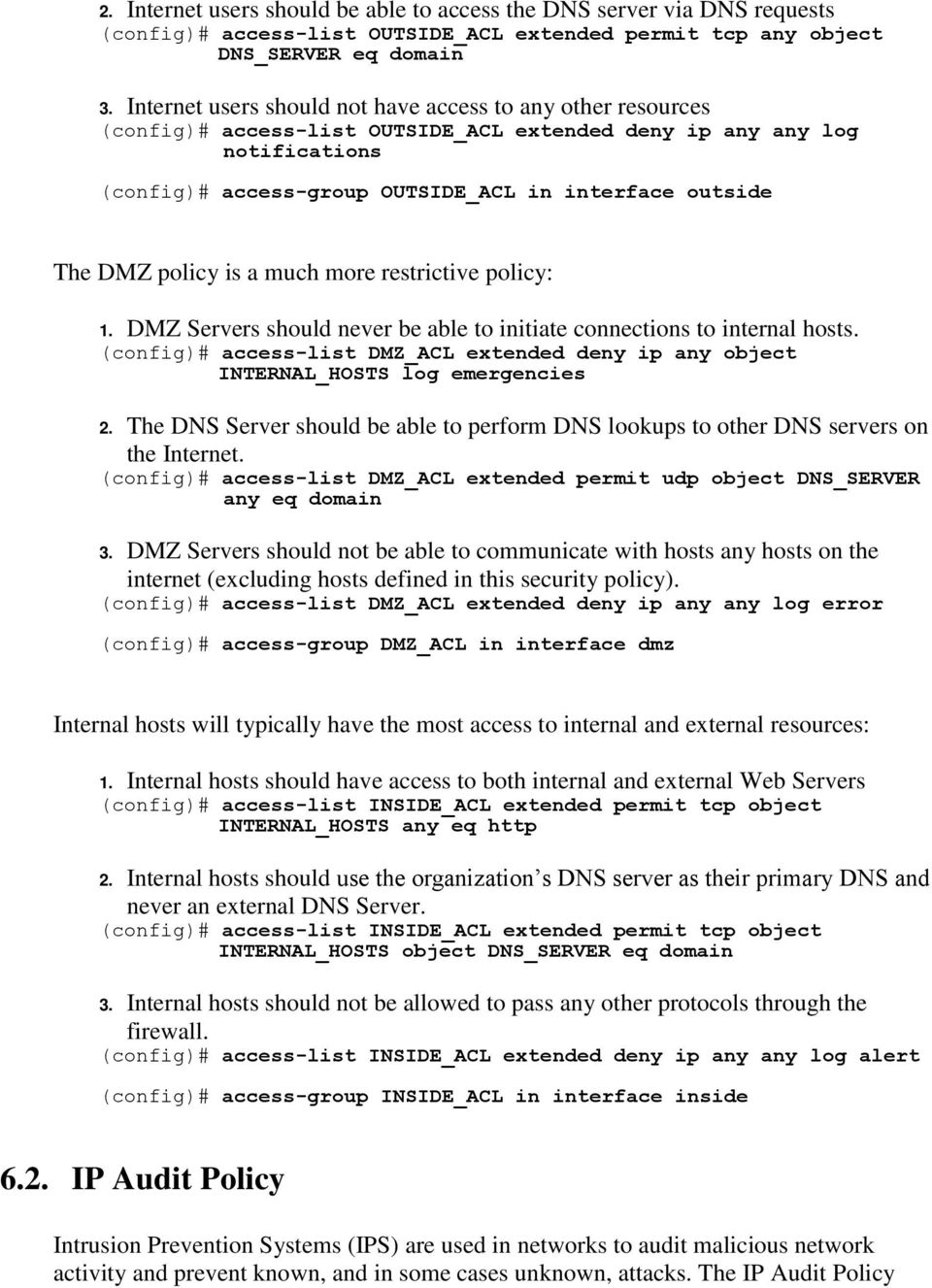 DMZ policy is a much more restrictive policy: 1. DMZ Servers should never be able to initiate connections to internal hosts.