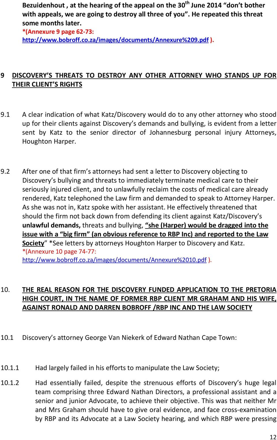 1 A clear indication of what Katz/Discovery would do to any other attorney who stood up for their clients against Discovery s demands and bullying, is evident from a letter sent by Katz to the senior