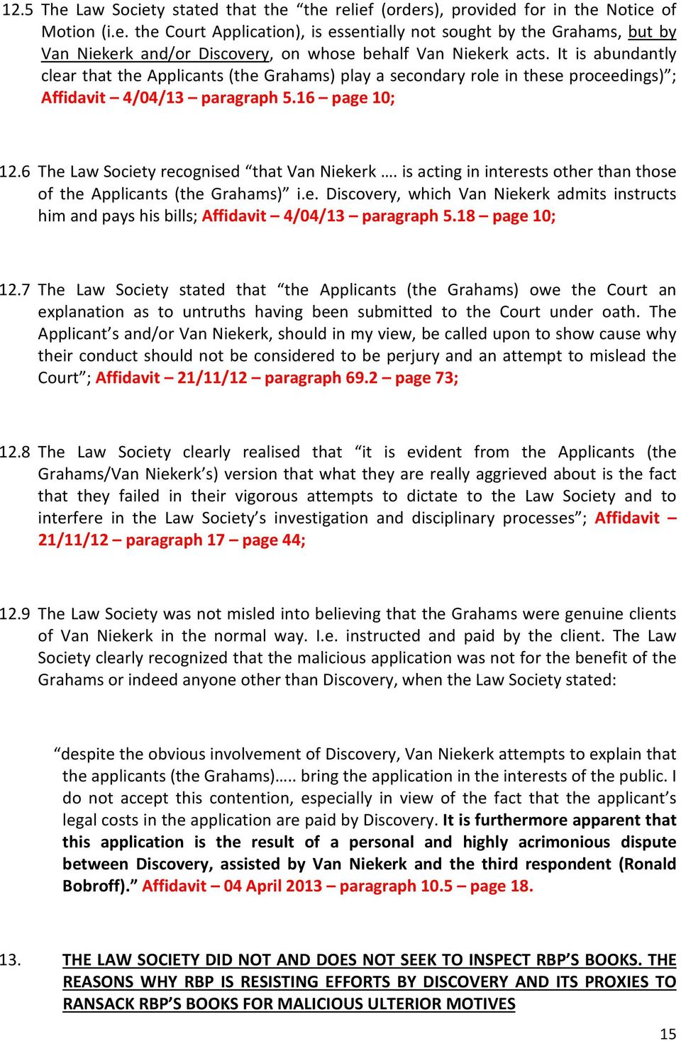 is acting in interests other than those of the Applicants (the Grahams) i.e. Discovery, which Van Niekerk admits instructs him and pays his bills; Affidavit 4/04/13 paragraph 5.18 page 10; 12.