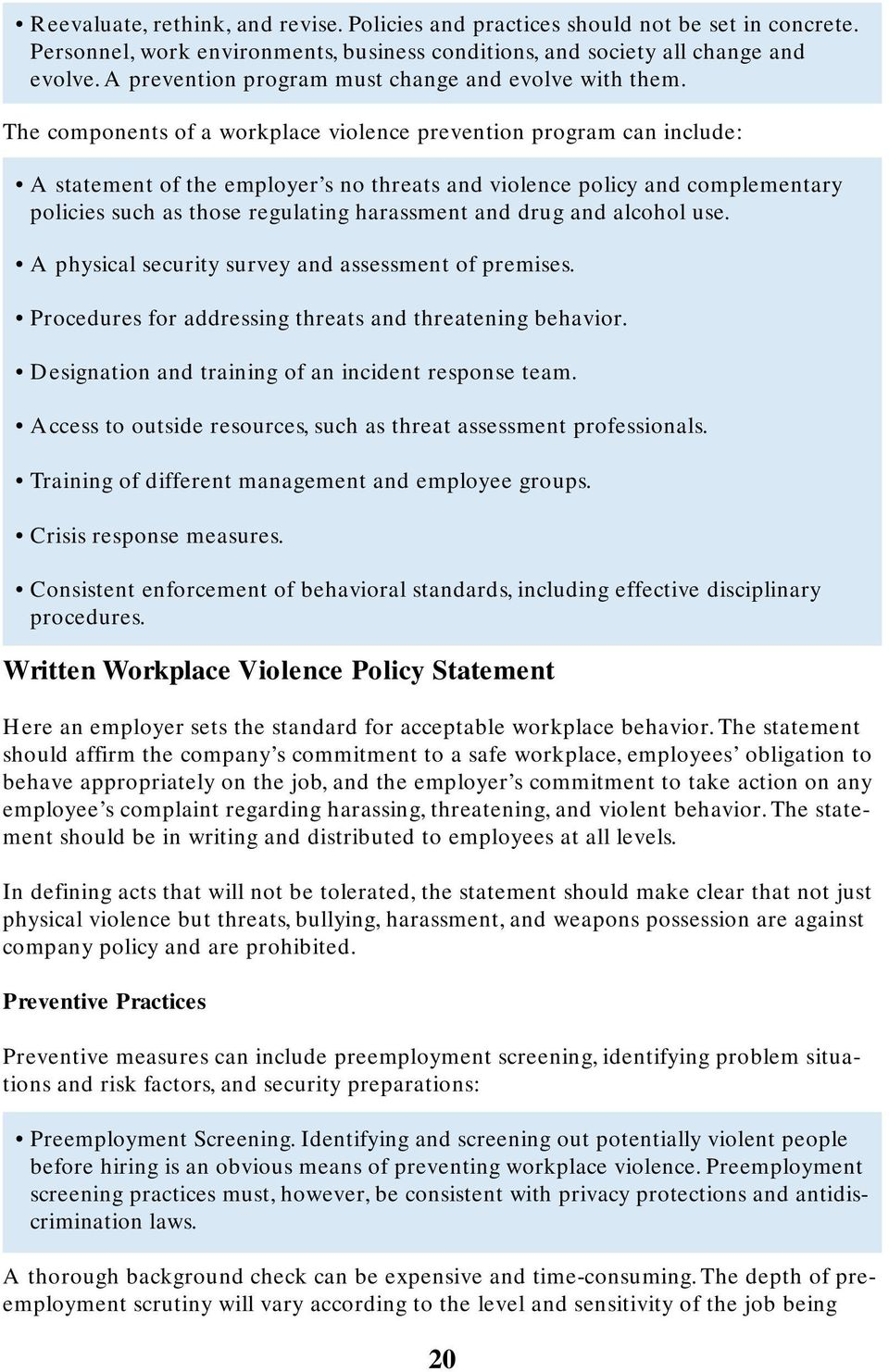 The components of a workplace violence prevention program can include: A statement of the employer s no threats and violence policy and complementary policies such as those regulating harassment and