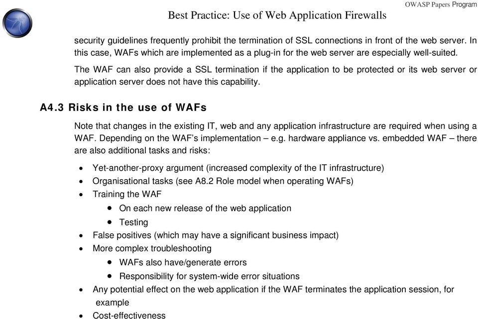 The WAF can also provide a SSL termination if the application to be protected or its web server or application server does not have this capability. A4.