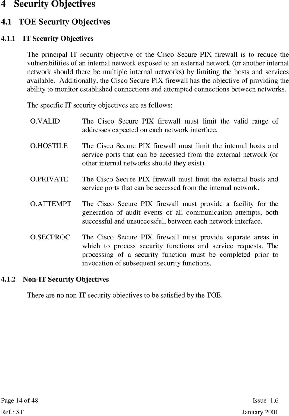 1 IT Security Objectives The principal IT security objective of the Cisco Secure PIX firewall is to reduce the vulnerabilities of an internal network exposed to an external network (or another
