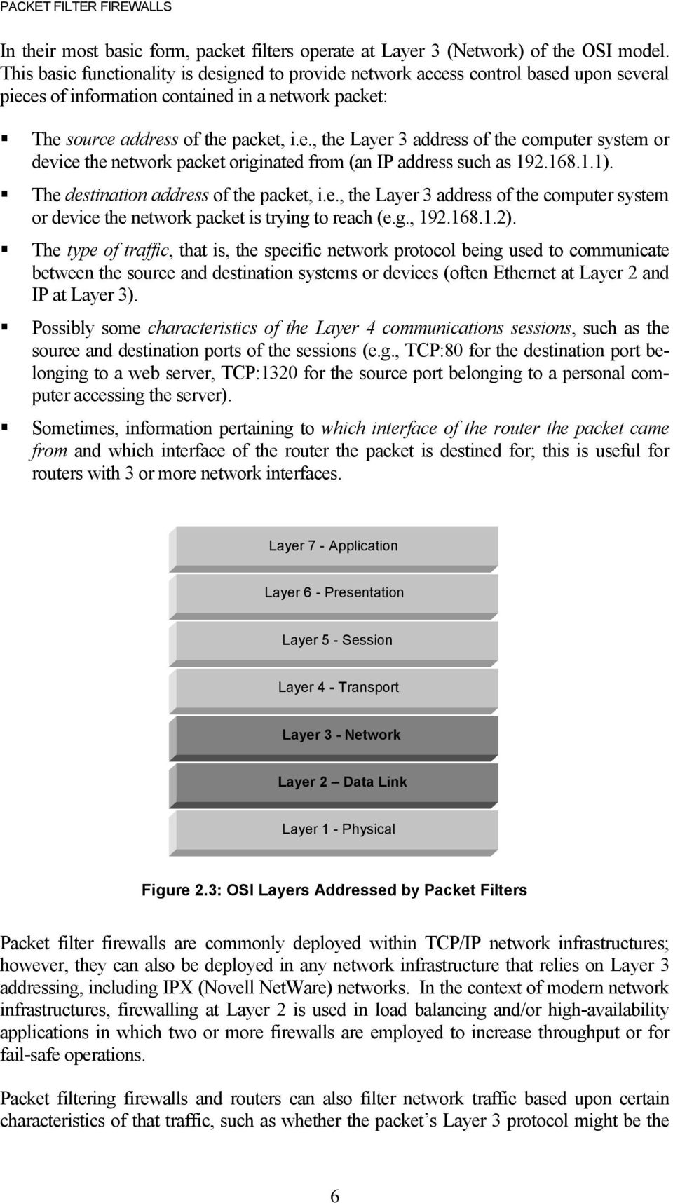 168.1.1).! The destination address of the packet, i.e., the Layer 3 address of the computer system or device the network packet is trying to reach (e.g., 192.168.1.2).