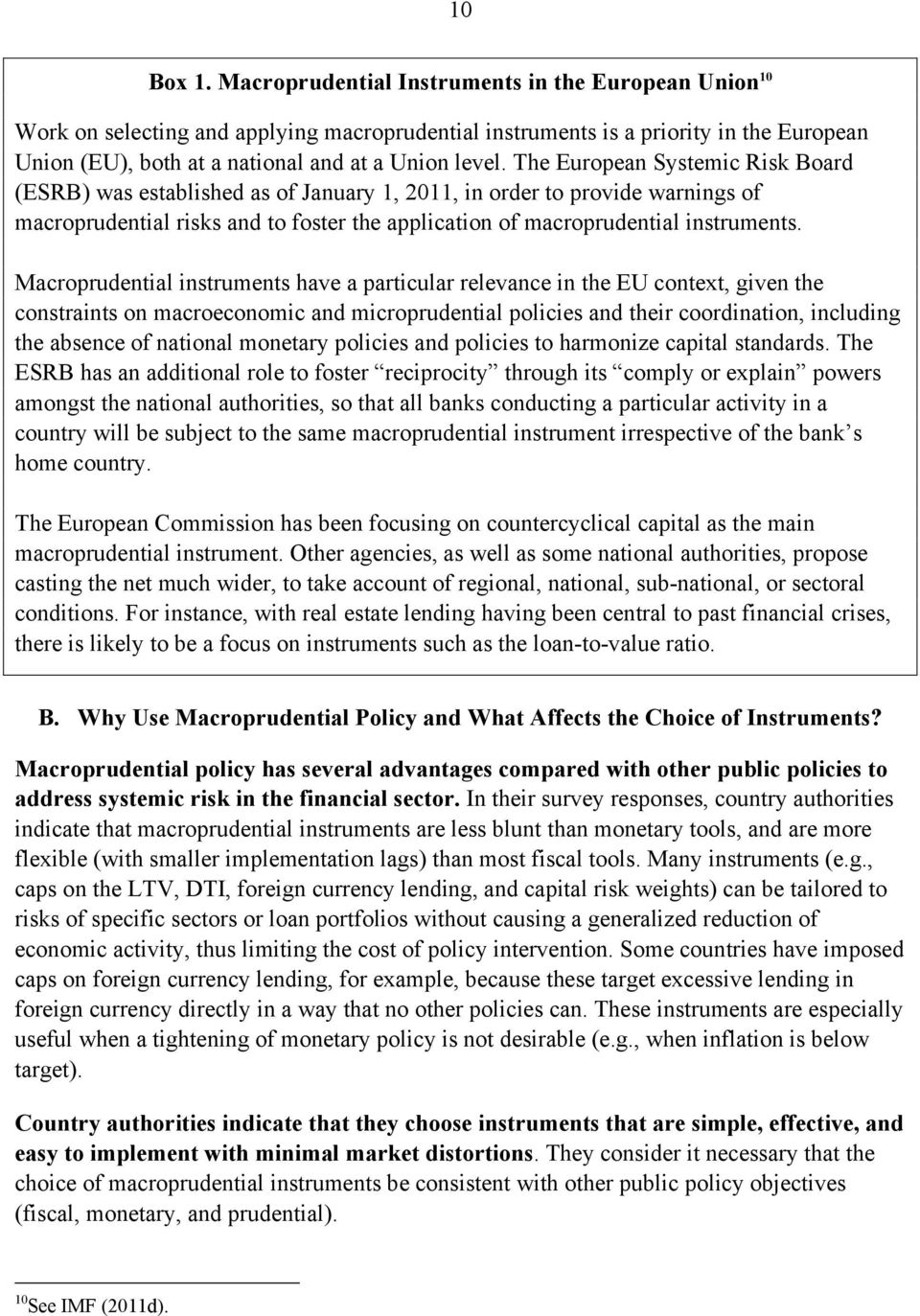 The European Systemic Risk Board (ESRB) was established as of January 1, 2011, in order to provide warnings of macroprudential risks and to foster the application of macroprudential instruments.