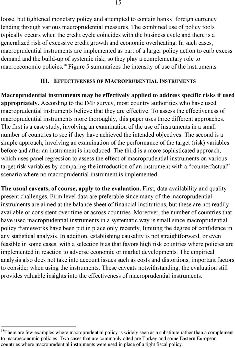 In such cases, macroprudential instruments are implemented as part of a larger policy action to curb excess demand and the build-up of systemic risk, so they play a complementary role to