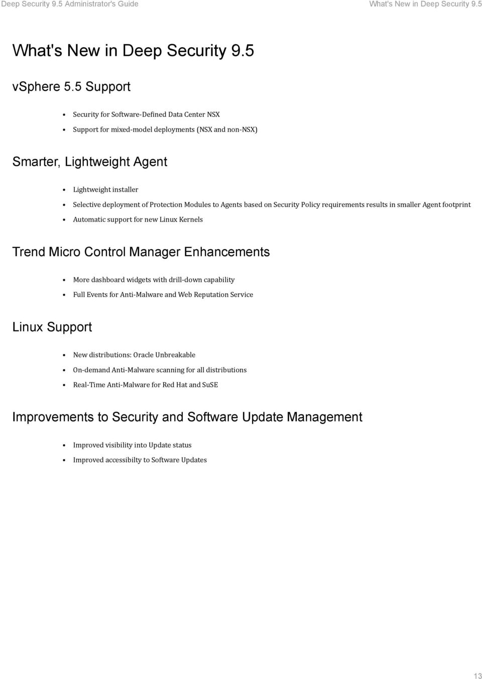 Modules to Agents based on Security Policy requirements results in smaller Agent footprint Automatic support for new Linux Kernels Trend Micro Control Manager Enhancements More dashboard widgets with