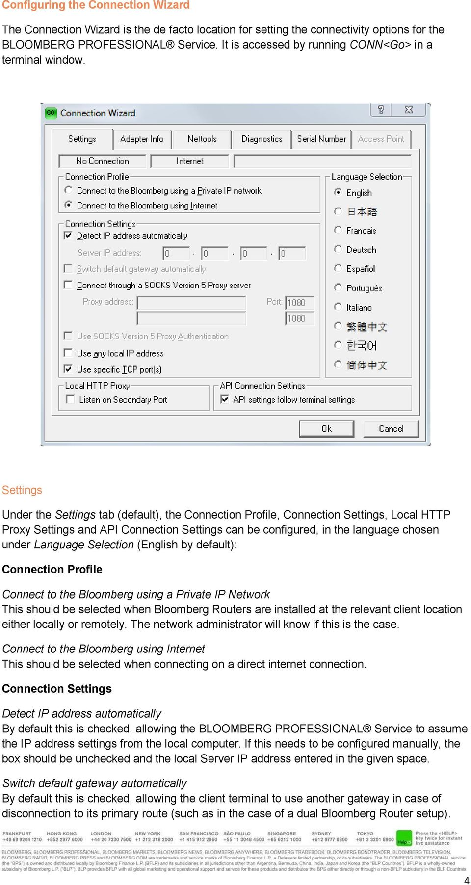 Settings Under the Settings tab (default), the Connection Profile, Connection Settings, Local HTTP Proxy Settings and API Connection Settings can be configured, in the language chosen under Language