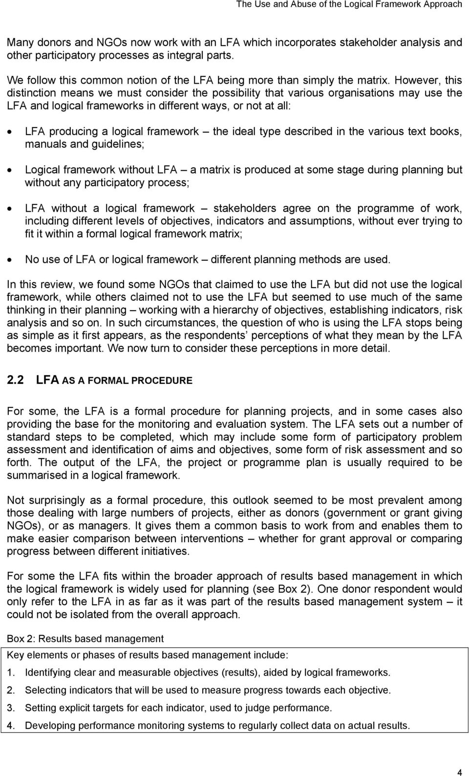 However, this distinction means we must consider the possibility that various organisations may use the LFA and logical frameworks in different ways, or not at all: LFA producing a logical framework