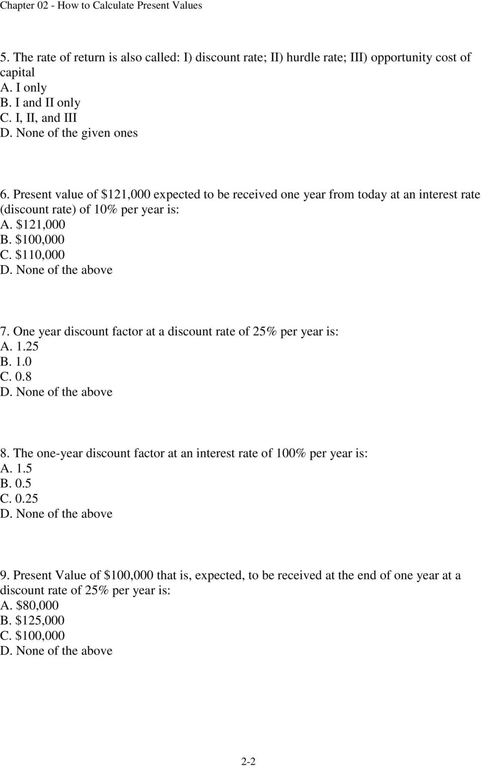 $100,000 C. $110,000 7. One year discount factor at a discount rate of 25% per year is: A. 1.25 B. 1.0 C. 0.8 8.