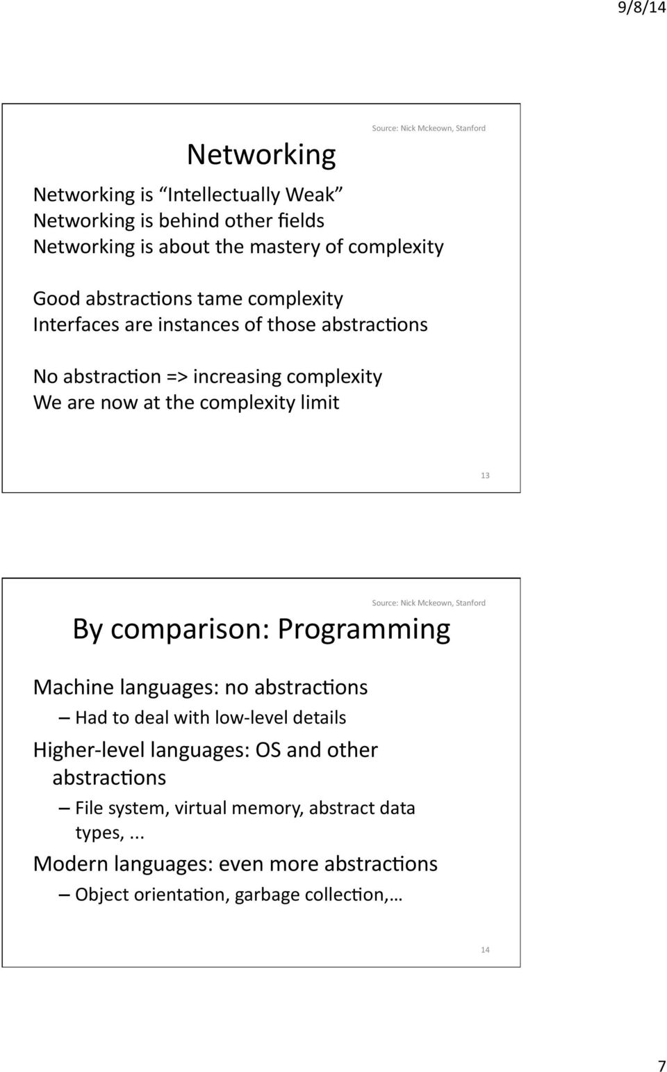 Stanford 13 By comparison: Programming Machine languages: no abstracvons Had to deal with low- level details Higher- level languages: OS and other