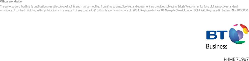 Services and equipment are provided subject to British Telecommunications plc s respective standard conditions