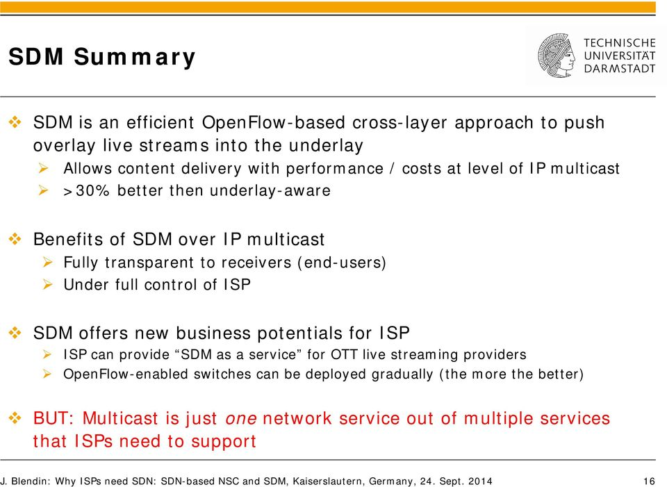 potentials for ISP ISP can provide SDM as a service for OTT live streaming providers OpenFlow-enabled switches can be deployed gradually (the more the better) BUT: Multicast